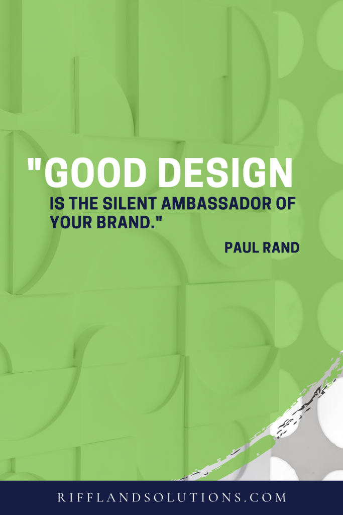 """""""Good design is the silent ambassador of your brand."""" Paul Rand."""